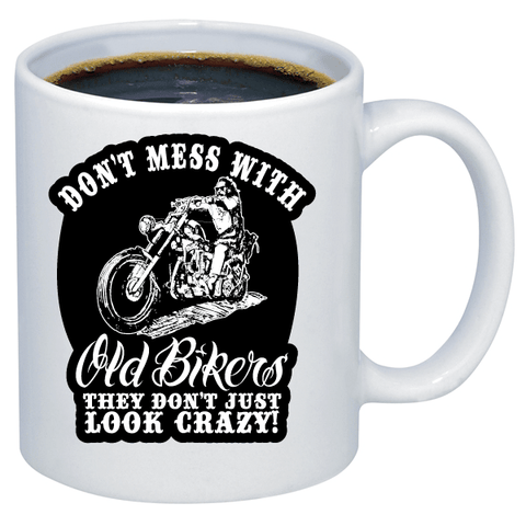 Free Biker Mug - Don't Mess With Old Bikers. They Don't Just Look Crazy