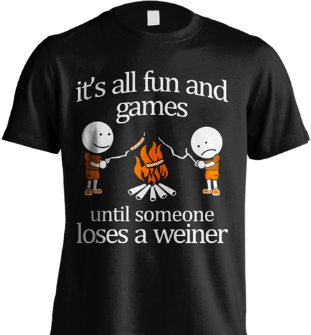 Camping Shirt - It Is All Fun And Games Until Someone Loses A Wiener $15
