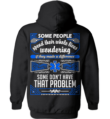 EMT Shirt - Some People Spend Their Whole Lives Wondering If They Made A Difference.. Some Don't Have That Problem - Shirt Loft - 1