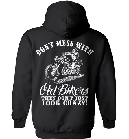 Biker Shirt - Don't Mess With Old Bikers. They Don't Just Look Crazy!