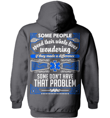 EMT Shirt - Some People Spend Their Whole Lives Wondering If They Made A Difference.. Some Don't Have That Problem - Shirt Loft - 3