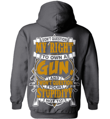 Gun Shirt - Don't Question My Right To Own A Gun, And I Won't Question Your Stupidity Not To! - Shirt Loft - 3