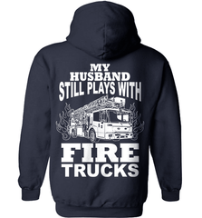 Firefighter Shirt - My Husband Still Plays With Fire Trucks - Shirt Loft - 3