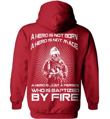 Firefighter Shirt - A Hero Is Not Born. A Hero Is Not Made.. A Hero Is Just A Person Who Is Baptized By Fire - Shirt Loft - 4