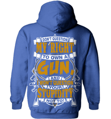 Gun Shirt - Don't Question My Right To Own A Gun, And I Won't Question Your Stupidity Not To! - Shirt Loft - 5