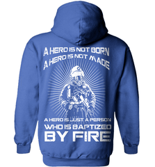 Firefighter Shirt - A Hero Is Not Born. A Hero Is Not Made.. A Hero Is Just A Person Who Is Baptized By Fire - Shirt Loft - 5