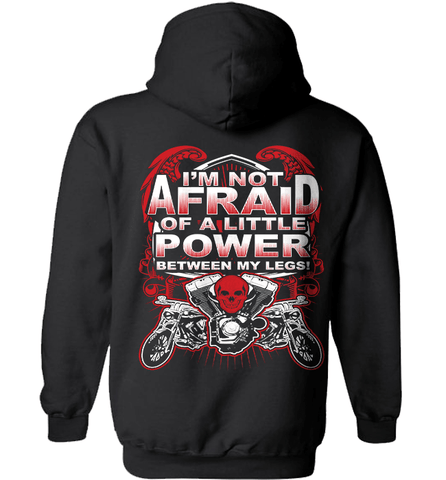 Biker Shirt - I Am Not Afraid Of A Little Power Between My Legs!