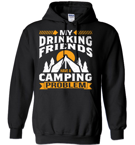 Camping Shirt - My Drinking Friends Have A Camping Problem