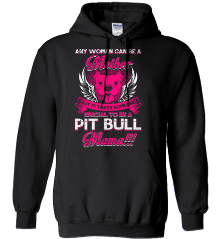 Pit Bull Shirt - Any Woman Can Be A Mother. But It Takes Someone Special To Be A Pit Bull Mama!!