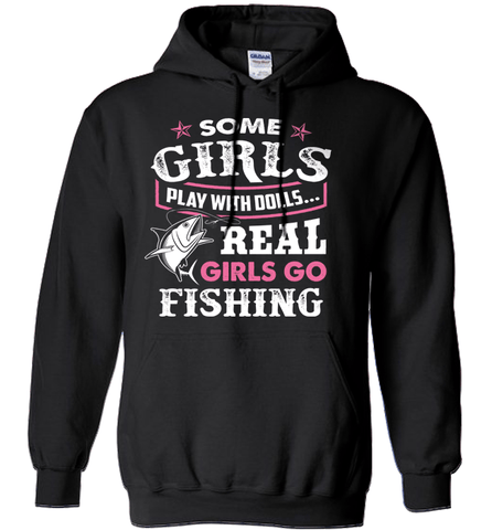 Fishing Shirt - Some Girls Play With Dolls. Real Girls Go Fishing