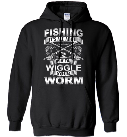 Fishing Shirt - Fishing: It's All About How You Wiggle Your Worm
