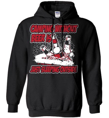 Camping Shirt - Camping Without Beer Is Just Sleeping Outside