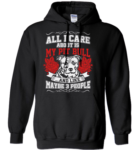 Pit Bull Shirt - All I Care About Is My Pit Bull And Like Maybe 3 People