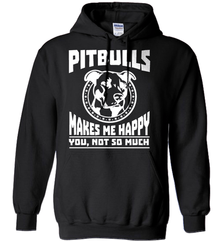Pit Bull Shirt - Pit Bulls Make Me Happy. You Not So Much Ver2