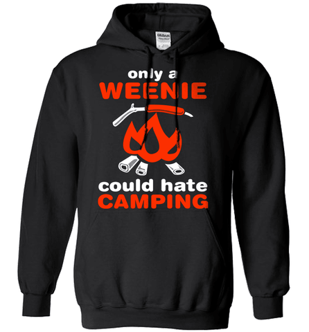 Camping Shirt - Only A Weenie Could Hate Camping