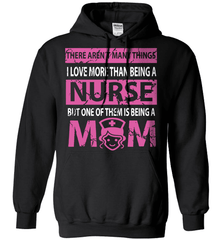 Nurse Shirt - There Aren't Many Things I Love More Than Being A Nurse But One Of Them Is Being A Mom - Shirt Loft - 1