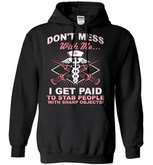 Nurse Shirt - Don't Mess With Me... I Get Paid To Stab People With Sharp Objects! - Shirt Loft - 1