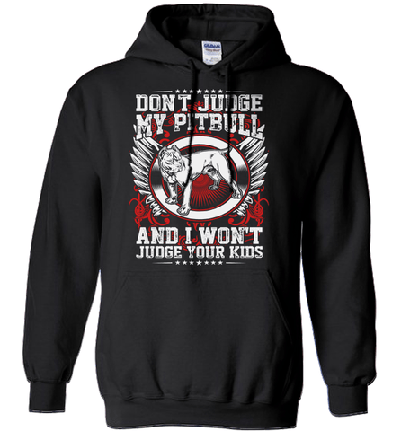 Pit Bull Shirt - Don't Judge My Pit Bull And I Won't Judge Your Kids