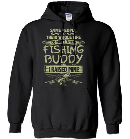 Fishing Shirt - Some People Have To Wait Their Whole Life To Meet Their Fishing Buddy. I Raised Mine