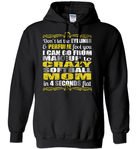 Softball Mom Shirt - Don't Let The Eyeliner And Perfume Fool You. I Can Go From Makeup To Crazy Softball Mom in 4 Seconds Flat