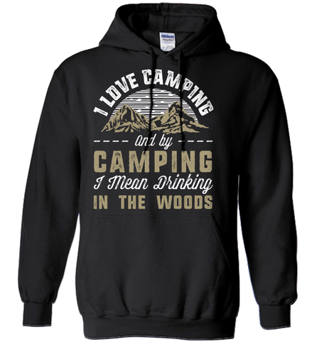 Camping Shirt - I Love Camping And By Camping I Mean Drinking In The Woods