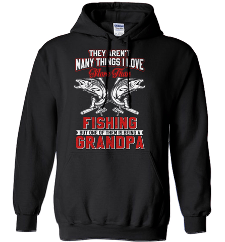 Fishing Shirt - They Aren't Many Things I Love More Than Fishing But One Of Them Is Being A Grandpa