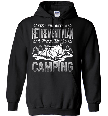 Camping Shirt - Yes I Do Have A Retirement Plan. I Plan To Go Camping