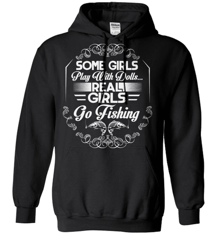 Fishing Shirt - Some Girls Play With Dolls, Real Girls Go Fishing