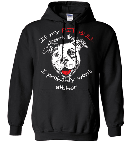Pit Bull Shirt - If My Pit Bull Doesn't Like You I Probably Won't Either