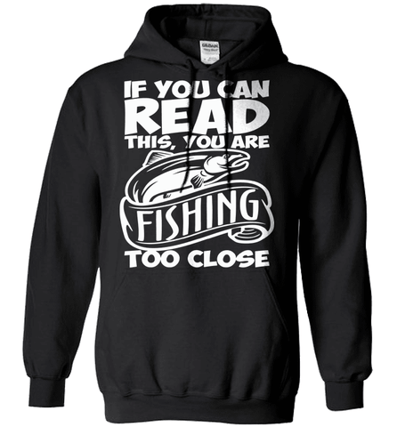 Fishing Shirt - If You Can Read This, You Are Fishing Too Close