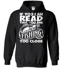 Fishing Shirt - If You Can Read This, You Are Fishing Too Close - Shirt Loft - 1