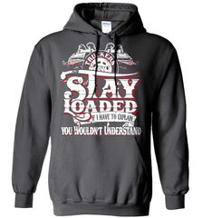 Trucker Shirt - Truckers Stay Loaded. If I Have To Explain You Wouldn't Understand - Shirt Loft - 3