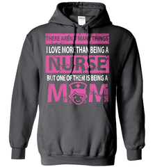 Nurse Shirt - There Aren't Many Things I Love More Than Being A Nurse But One Of Them Is Being A Mom - Shirt Loft - 3