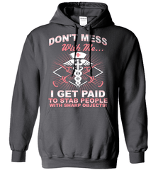 Nurse Shirt - Don't Mess With Me... I Get Paid To Stab People With Sharp Objects! - Shirt Loft - 3