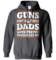 Gun Shirt - Guns Don't Kill People, Dads With Pretty Daughters Do - Shirt Loft - 3