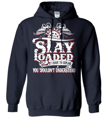 Trucker Shirt - Truckers Stay Loaded. If I Have To Explain You Wouldn't Understand - Shirt Loft - 4