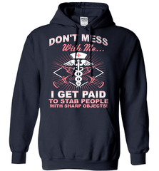 Nurse Shirt - Don't Mess With Me... I Get Paid To Stab People With Sharp Objects! - Shirt Loft - 4