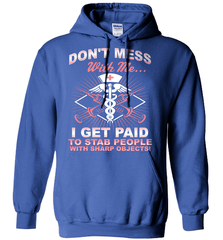 Nurse Shirt - Don't Mess With Me... I Get Paid To Stab People With Sharp Objects! - Shirt Loft - 5