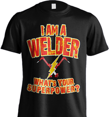 Welder Shirt - I Am A Welder. What's Your Superpower? - Shirt Loft - 2