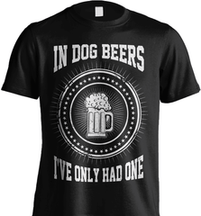 Beer Shirt - In Dog Beers I Have Only Had One - Shirt Loft - 5