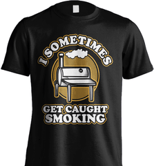 BBQ Shirt - I Sometimes Get Caught Smoking - Shirt Loft - 5