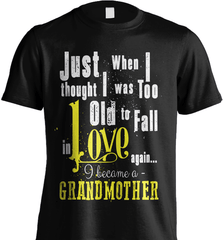 Grandma Shirt - Just When I Thought I Was Too Old To Fall In Love Again... I Became A Grandmother - Shirt Loft - 2