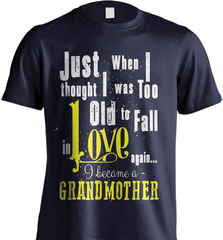 Grandma Shirt - Just When I Thought I Was Too Old To Fall In Love Again... I Became A Grandmother - Shirt Loft - 6