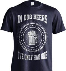 Beer Shirt - In Dog Beers I Have Only Had One - Shirt Loft - 6