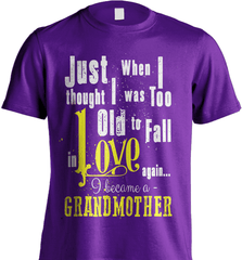 Grandma Shirt - Just When I Thought I Was Too Old To Fall In Love Again... I Became A Grandmother - Shirt Loft - 7