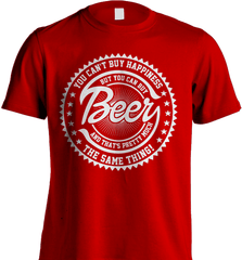 Beer Shirt - You Can't Buy Happiness But You Can Buy Beer And That's Pretty Much The Same Thing! - Shirt Loft - 7