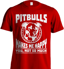 Pit Bull Shirt - Pit Bulls Makes Me Happy. You, Not So Much - Shirt Loft - 7