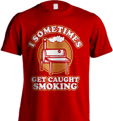 BBQ Shirt - I Sometimes Get Caught Smoking - Shirt Loft - 7