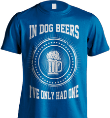 Beer Shirt - In Dog Beers I Have Only Had One - Shirt Loft - 8
