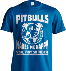 Pit Bull Shirt - Pit Bulls Makes Me Happy. You, Not So Much - Shirt Loft - 8
